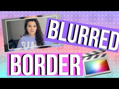 Blurred Border Final Cut Editing Hacks