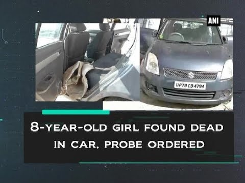 Xxx Mp4 8 Year Old Girl Found Dead In Car Probe Ordered ANI News 3gp Sex