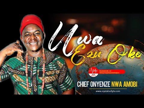 Download Chief Onyenze Nwa Amobi Uwa Ezu Oke - Nigerian
