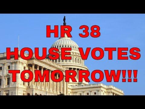 Update on HR 38: Full House Vote NEXT!!