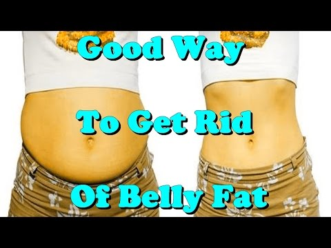good way to get rid of belly fat