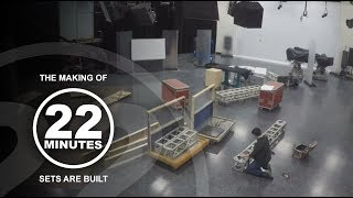 Building sets up just to tear 'em down again | The Making of 22 Minutes