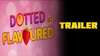 Trailer - Dotted Ki Flavoured | Web Series Official Trailer