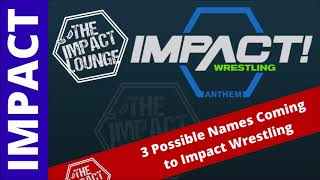 3 Possible Names Coming to Impact Wrestling in 2018