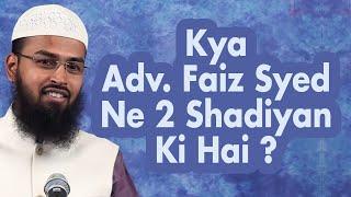 Adv. Faiz Syed Ne Kya Do Shadiyaan Ki Hai