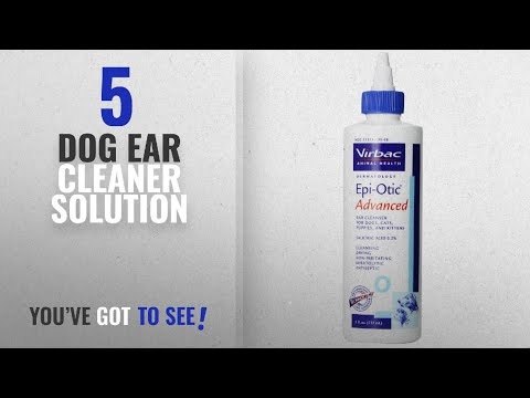 Top 5 Dog Ear Cleaner Solution [2018 Best Sellers]: Virbac Epi-Otic Advanced Ear Cleaner, 8 oz