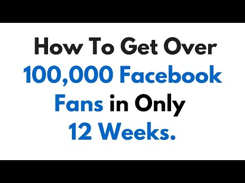 How To Get 100,000 Facebook Fans in Only 12 Weeks.
