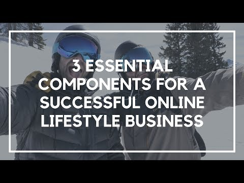 3 Essential Components To a Successful Online Lifestyle Business
