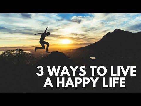 3 Ways to Live a Happy Life