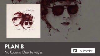 Plan B - No Quiero Que Te Vayas  [Official Audio]
