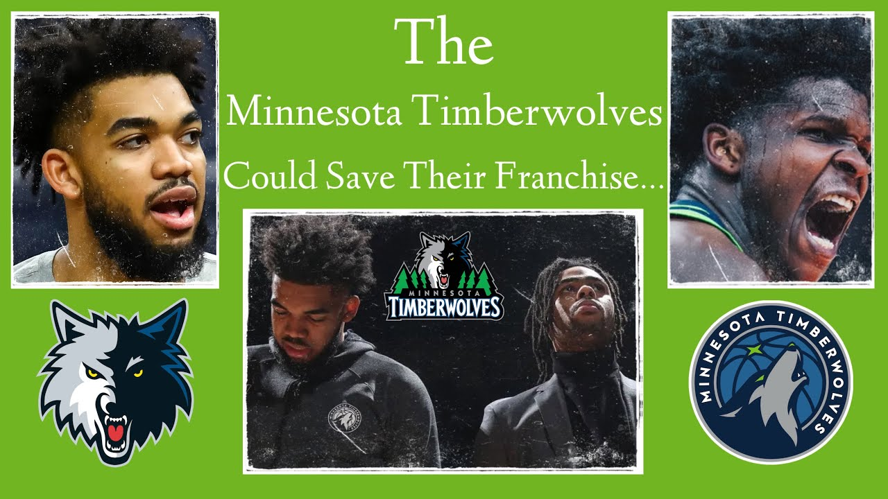 The Minnesota Timberwolves Could Save Their Franchise…