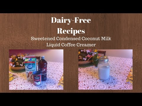 Dairy Free Sweetened Condensed Milk and Coffee Creamer Recipes