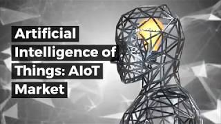 Artificial Intelligence of Things: AIoT Market by Technology and Solutions 2019 – 2024