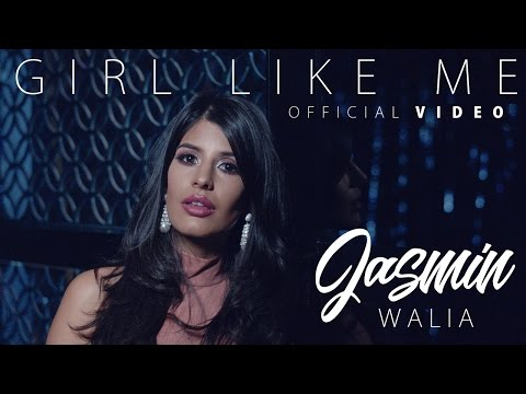 Jasmin Walia - Girl Like Me (Official Video)