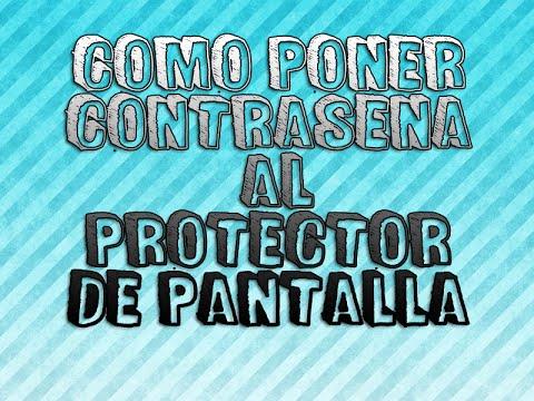 Como Poner Contraseña al Protector De Pantalla