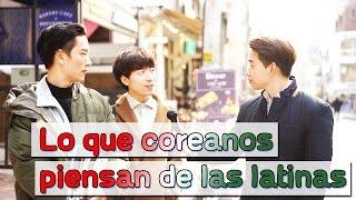 Lo que coreanos piensan de las latinas   Korean guys