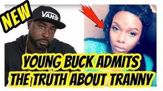 Young Buck Comes Clean About Tranny Relationship