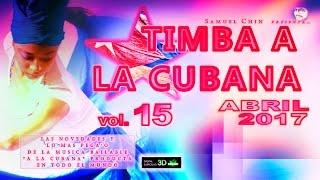 """TIMBA A LA CUBANA vol. 15 - ABRIL 2017 - Las Novedades De La Musica Bailable """"A La Cubana"""""""