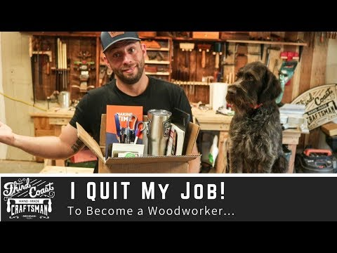 QUITTING MY JOB To Become A Woodworker - Maker - YouTuber - Content Creator