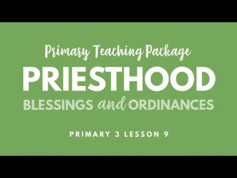 Primary 3 Lesson 9: Priesthood Blessings and Ordinances