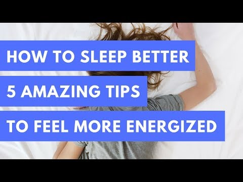 How To Sleep Better | 5 AMAZING TIPS TO FEEL MORE ENERGIZED
