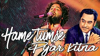hame tumse pyar kitna | kishore kumar | Arijit Singh LIVE