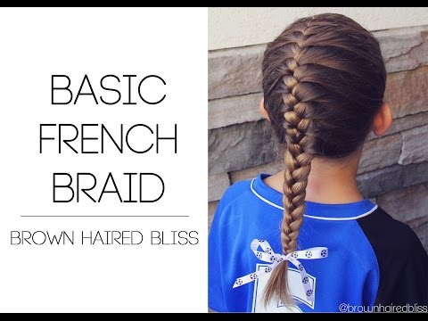 How to do a Basic French Braid Tutorial | Brown Haired Bliss