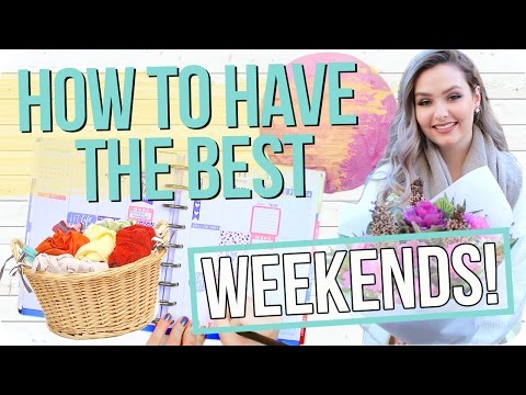 How to have the Best Weekends! Life Hacks, Being Productive, Things to do & More!
