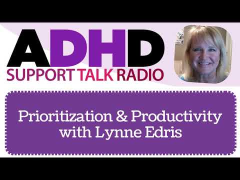 Prioritization Productivity and Adult ADHD Podcast with Lynne Edris