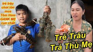 TRẺ TRÂU Trả Thù Vì Bị Mẹ GANK Chơi Lớn Làm Mâm Tôm Hùm, Bào Ngư Hải Sản Cực Chất | TQ97