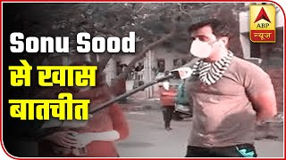 Sonu Sood Shares Experience Of Sending Stranded Migrants Home | ABP News