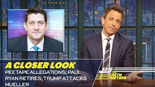 Pee Tape Allegations; Paul Ryan Retires; Trump Attacks Mueller: A Closer Look