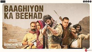 Sonchiriya | Baaghiyon Ka Beehad | Sushant, Bhumi, Manoj, Ranvir | Abhishek C | 1st Mar 2019