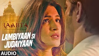 Arijit Singh : Lambiyaan Si Judaiyaan Song (Audio) | Raabta | Sushant Rajput, Kriti Sanon | T-Series