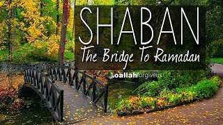 Shaban Importance & Events of the Month in Islam [NEW VIDEO 2018]