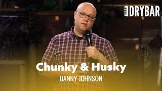 Somewhere Between Chunky And Husky. Danny Johnson