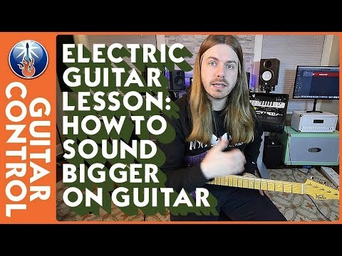Electric Guitar Lesson - How to Sound Bigger on Guitar