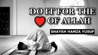 Do it For The Love of Allah - Shaykh Hamza Yusuf | Beautful