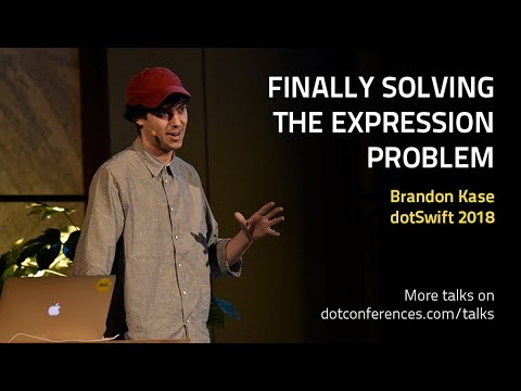 dotSwift 2018 - Brandon Kase - Finally Solving the Expression Problem
