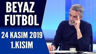 Beyaz Futbol 24 Kasım 2019 Kısım 1/3 - Beyaz TV