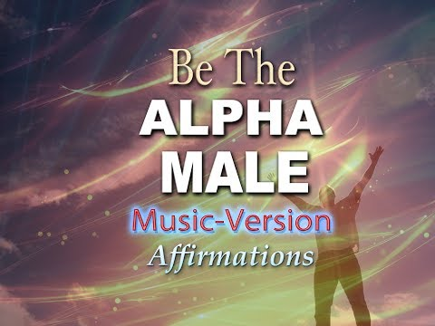 Alpha Male - With Uplifting Music - Super-Charged Affirmations