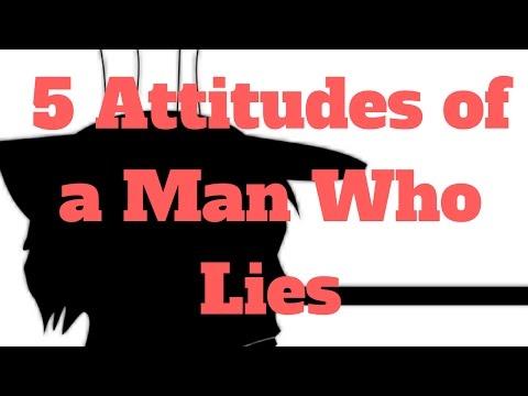 5 Attitudes of a Man Who Lies