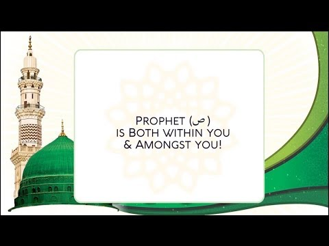 E31   Prophet s is both Within You & Amongst You! ★ Divine Love  Hub E Rasul  ★