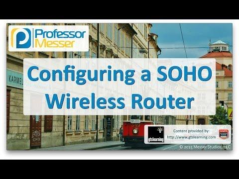 Configuring a SOHO Wireless Router - CompTIA A+ 220-901 - 2.6