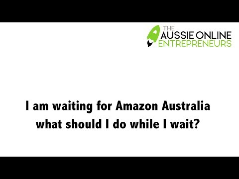 I am waiting for Amazon Australia what should I do while I wait