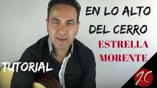 ESTRELLA MORENTE, EN LO ALTO DEL CERRO, Tutorial. Jerónimo de Carmen-Guitarra Flamenca