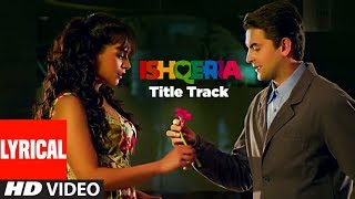 Lyrical Video: ISHQERIA (Title Track) | Richa Chadha | Neil Nitin Mukesh