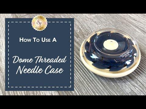 How to Use a Dome Threaded Needle Case | Shabby Fabrics