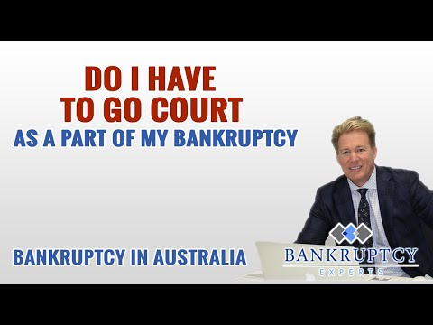 Do I have to go to Court as a part of my Bankruptcy?