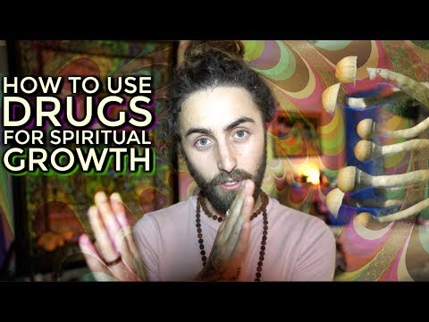 How to Use Drugs for Spiritual Growth!